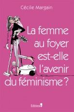 La Femme au foyer est-elle l'avenir du féminisme ?