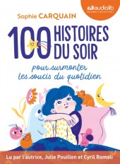 100 Histoires du soir - Pour aider votre enfant à surmonter les soucis du quotidien
