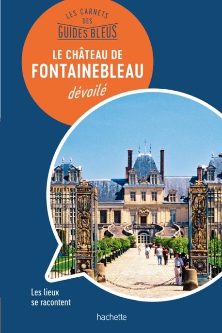 Château de Fontainebleau : les carnets des Guides Bleus