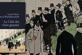 """""""Le club des vieux garçons"""" : le nouveau roman décapant de Louis-Henri de la Rochefoucauld"""