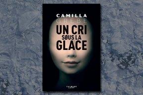"""""""Un cri sous la glace"""" : le thriller de Camilla Grebe enfin en France !"""