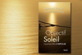 """""""Objectif soleil"""" : découvrez l'aventure Solar Impulse  de Bertrand Piccard et André Borschberg !"""