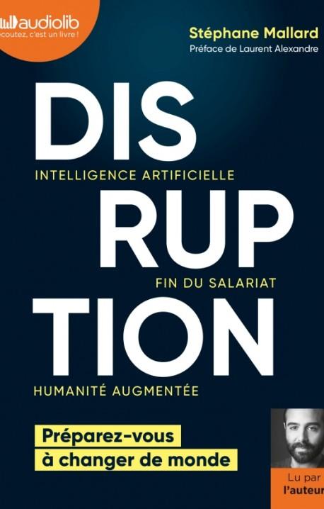 Disruption - Intelligence artificielle, fin du salariat, humanité augmentée