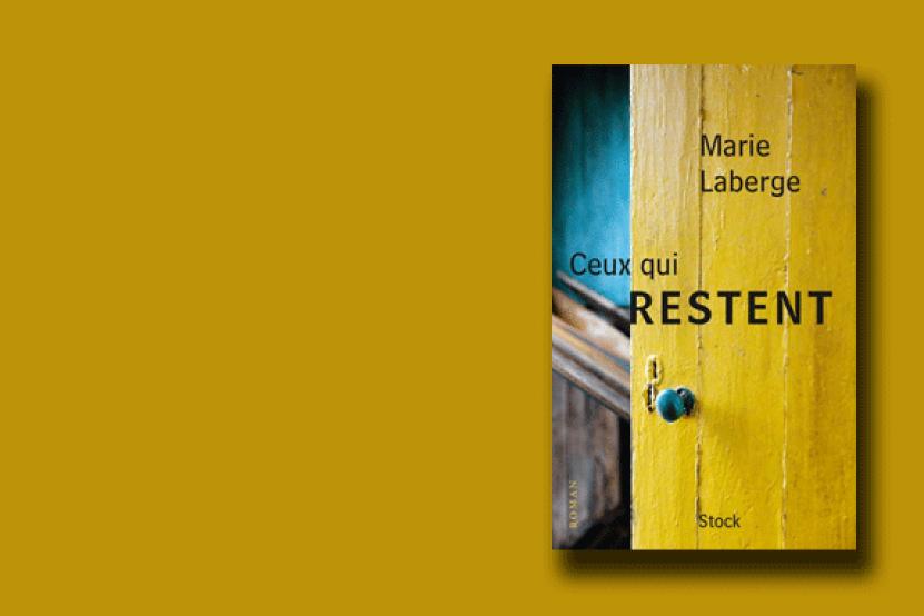 """""""Ceux qui restent"""", roman hypnotique de Marie Laberge"""